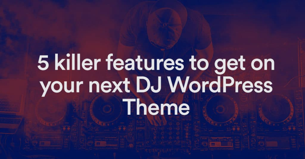 5 features for your next DJ WordPress Theme