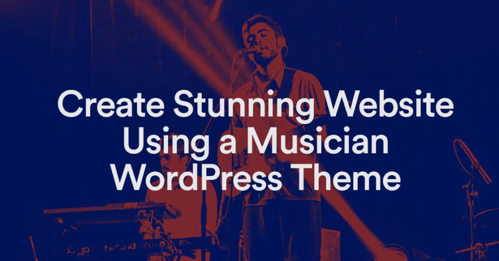 Create Stunning Website using a Musician WP Theme