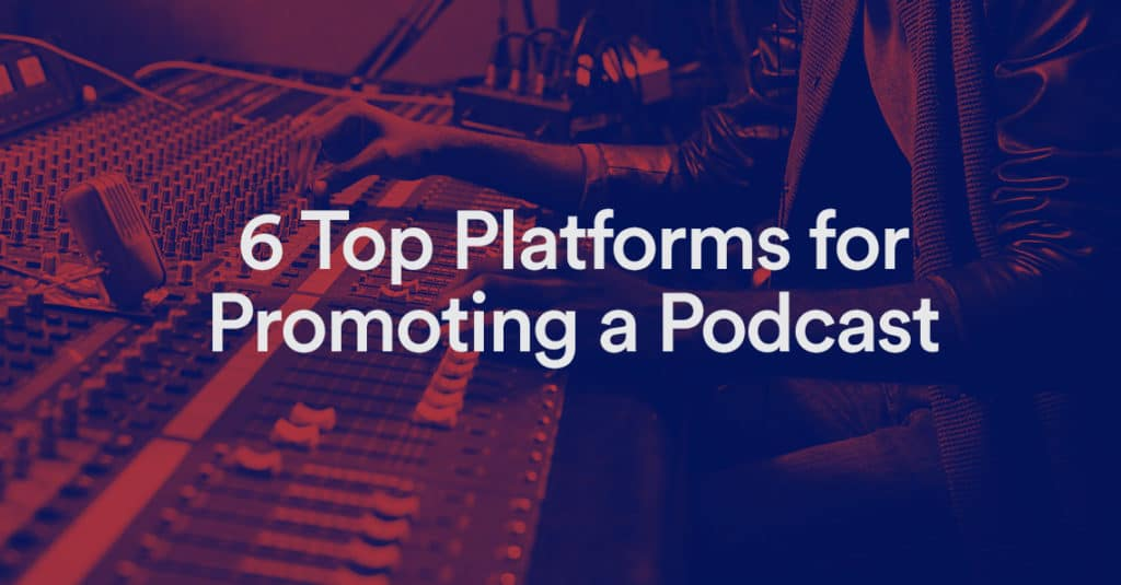 6 Top Platforms for Promoting a Podcast