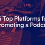 6 Plates-formes top pour la promotion d'un podcast